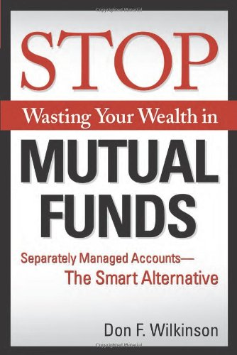 Book: Stop Wasting Your Wealth in Mutual Funds - Separately Managed Accounts - The Smart Alternative by Don Wilkinson