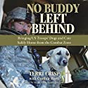 No Buddy Left Behind: Bringing US Troops' Dogs and Cats Safely Home from the Combat Zone (       UNABRIDGED) by Terri Crisp, Cynthia Hurn Narrated by Nicole Vilencia