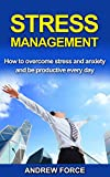 img - for Stress management: How to overcome stress and anxiety and be productive everyday (Stress free, Stress free living, Anxiety, Stress, Phobia) book / textbook / text book