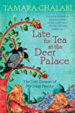 Late for Tea at the Deer Palace: The Lost Dreams of My Iraqi Family Tamara Chalabi