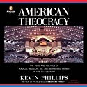 American Theocracy (       UNABRIDGED) by Kevin Phillips Narrated by Scott Brick