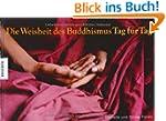 Die Weisheit des Buddhismus Tag f�r Tag