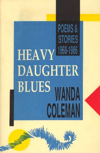 Heavy Daughter Blues: Poems and Stories, 1968-1986, Wanda Coleman