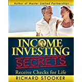 Income Investing Secrets: How to Receive Ever-Growing Dividend and Interest Checks, Safeguard Your Portfolio and Retire Wealthy ~ Richard Stooker