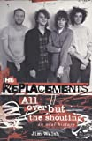 The Replacements: All Over But the Shout...