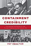 img - for Containment and Credibility: The Ideology and Deception That Plunged America into the Vietnam War book / textbook / text book
