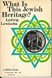 What is This Jewish Heritage? (0805200711) by Lewisohn, Ludwig