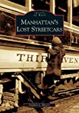 Image of Manhattan's Lost Streetcars (NY)  (Images of Rail)
