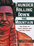img - for Thunder Rolling Down the Mountain: The Story of Chief Joseph and the Nez Perce (American Graphic) book / textbook / text book