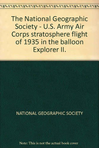The National Geographic Society - U. S. Army Air Corps Stratosphere Flight of 1935 in the Balloon