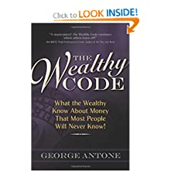 The Wealthy Code; What the Wealthy Know About Money That Most People Will Never Know! (9780982704509)
