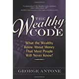 The Wealthy Code; What the Wealthy Know About Money That Most People Will Never Know! ~ George Antone