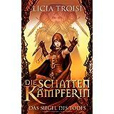 """Die Schattenk�mpferin 2 - Das Siegel des Todes: Romanvon """"Licia Troisi"""""""