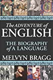 The Adventure of English: The Biography of Language (1559707844) by Bragg, Melvyn