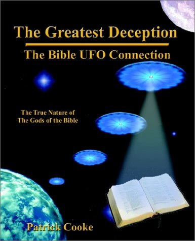 The Greatest Deception - The Bible UFO Connection, Patrick Cooke