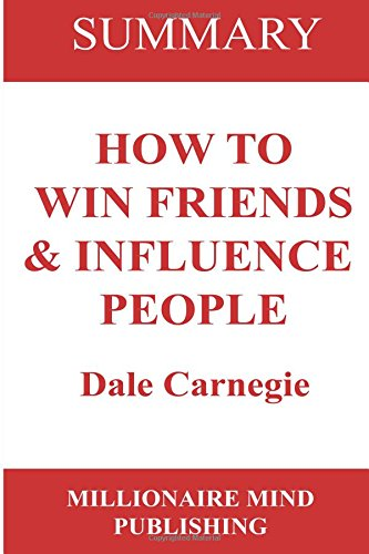 summary-how-to-win-friends-and-influence-people-by-dale-carnegie-key-ideas-in-1-hour-or-less