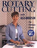 Rotary Cutting with Alex Anderson: Tips, Techniques and Projects (Quilting Basics S)