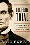 Image of The Fiery Trial: Abraham Lincoln and American Slavery By Eric Foner