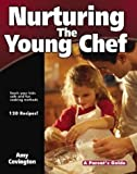 Nurturing the Young Chef: A Parent's Guide (Parent's Guide series)