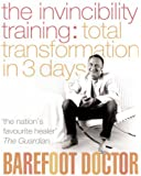 The Invincibility Training: Total Transformation in 3 Days (Barefoot Doctor)