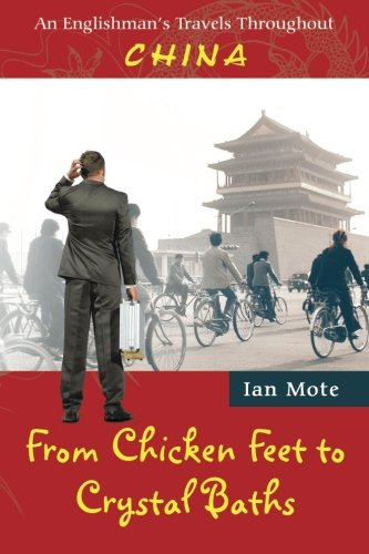 From Chicken Feet to Crystal Baths: An Englishman's Travels Throughout China