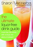 The Ultimate Liquor-Free Drink Guide: More Than 325 Drinks With No Buzz But Plenty Pizzazz! (0767905067) by Herbst, Sharon Tyler