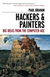 Hackers & Painters: Big Ideas from the Computer Age (1449389554) by Graham, Paul