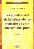 Les grands arrêts de la jurisprudence française de droit international privé