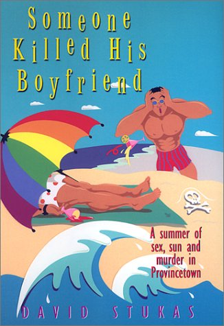 Someone Killed His Boyfriend: A Summer of Sex, Sun and Murder in Provincetown, David Stukas