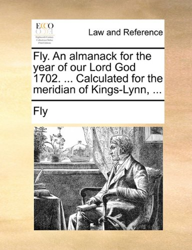 Fly. An almanack for the year of our Lord God 1702. ... Calculated for the meridian of Kings-Lynn, ...