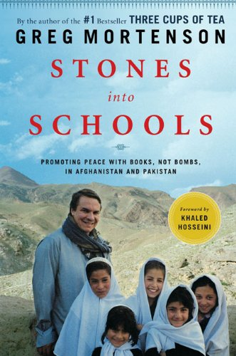 Stones into Schools: Promoting Peace with Books, Not Bombs, in Afghanistan and Pakistan by Greg Mort