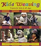Kids Weaving: Projects for Kids of All Ages