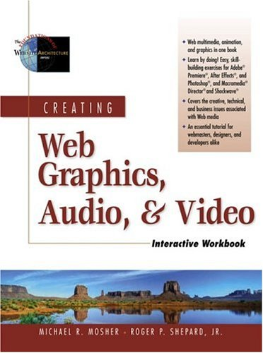 Creating Web Graphics, Audio, and Video Interactive Workbook (Foundations of Web Site Architecture)