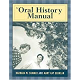 The Oral History Manual (American Association for State and Local History) ~ Barbara W. Sommer
