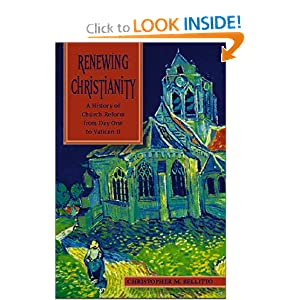 Renewing Christianity: A History of Church Reform from Day One to Vatican II by Christopher M. Bellitto