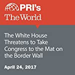 The White House Threatens to Take Congress to the Mat on the Border Wall   Joyce Hackel