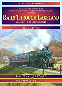 Rails Through Lakeland: v. 1: Illustrated History of the Workington, Cockermouth, Keswick, Penrith Railway (The nostalgia collection: Railway heritage), by Harold D. Bowtell