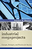 img - for Industrial Megaprojects: Concepts, Strategies, and Practices for Success by Merrow, Edward W. (2011) book / textbook / text book