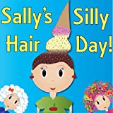 Sallys Silly Hair Day - A Rhyming Childrens Picture Book ( Fun Ebooks For Kids )