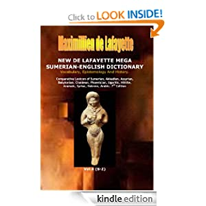 7th Edition. New De Lafayette Mega Sumerian-English Dictionary: Vocabulary, Epistemology And History. Vol.4 (S-Z) (Origin, Epistemology, Etymology and Derivation of Words in Ancient/Dead Languages)