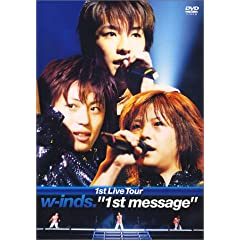 w-inds.1st Live Tour�g1st message�h [DVD]