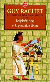 Le Roman des pyramides, tome 5 : Myk�rinos et la pyramide divine par Guy Rachet