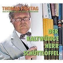 Der kaltwütige Herr Schüttlöffel Hörspiel von Thomas Freitag Gesprochen von: Thomas Freitag