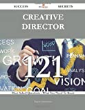 Creative Director 121 Success Secrets: 121 Most Asked Questions On Creative Director - What You Need To Know