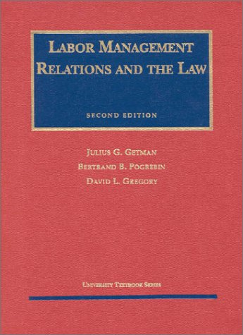 Getman, Pogrebin, and Gregory's Labor Management Relations and the Law (University Treatise Series)