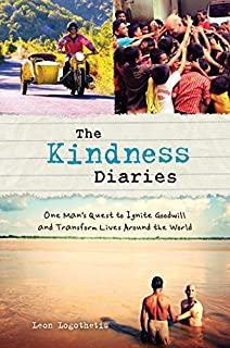 Book Cover: The Kindness Diaries: One Man's Quest to Ignite Goodwill and Transform Lives Around the World