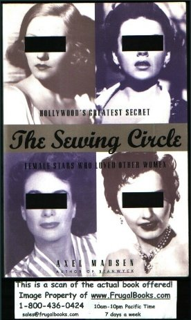 The Sewing Circle: Hollywood's Greatest Secret : Female Stars Who Loved Other Women, Axel Madsen