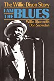 I Am The Blues: The Willie Dixon Story (A Da Capo paperback)