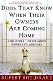Dogs That Know When Their Owners Are Coming Home: And Other Unexplained Powers of Animals (0609805339) by Sheldrake, Rupert