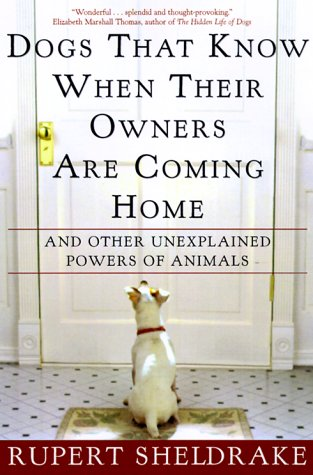 Dogs That Know When Their Owners Are Coming Home: And Other Unexplained Powers of Animals, Rupert Sheldrake